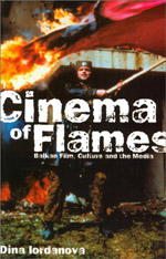 Cinema of Flames - Balkan Film, Culure and the Media